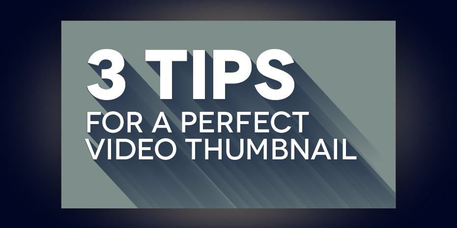 3 tips for a perfect video thumbnail