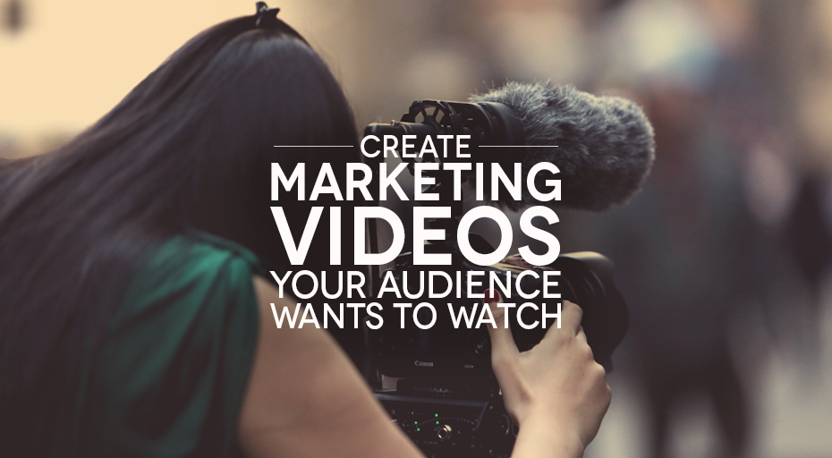 Create Marketing Videos Your Audience Wants to Watch