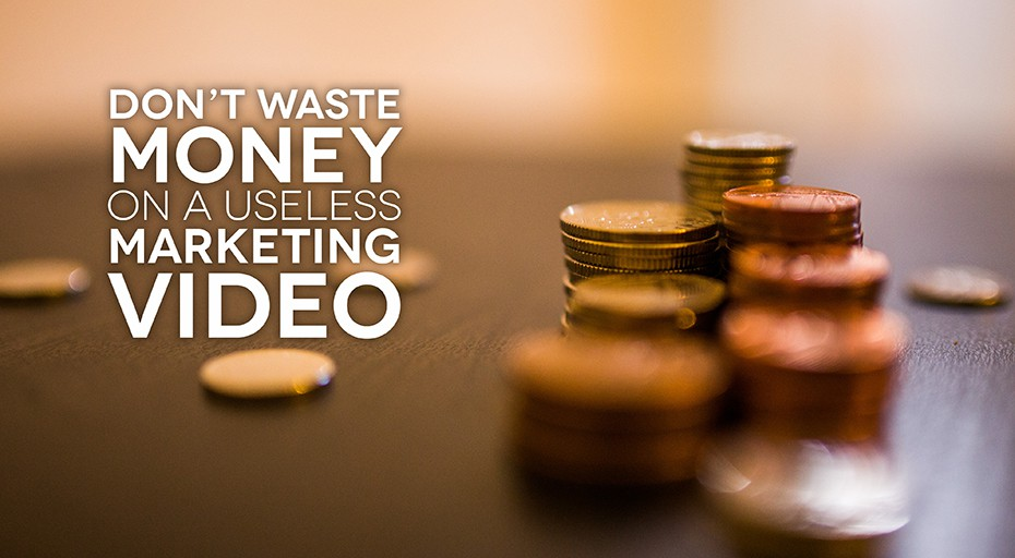 Don't Waste Money on a Useless Marketing Video