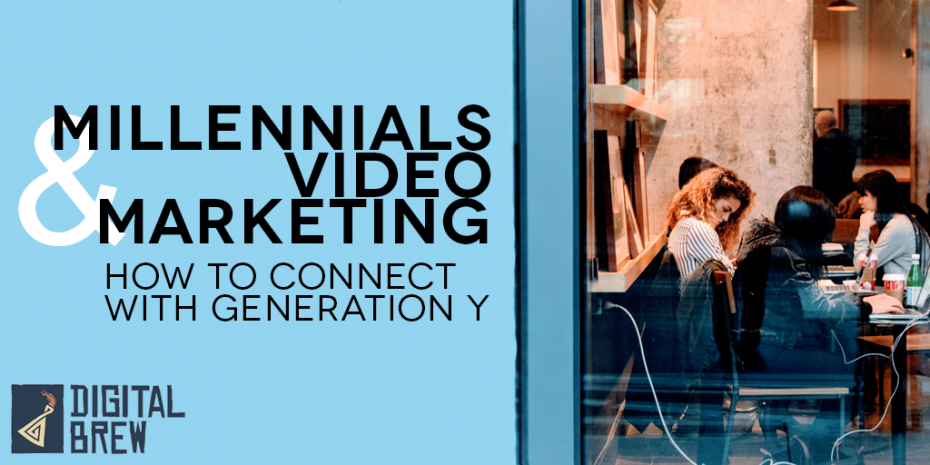 Millennials And Video Marketing: How To Connect With Generation Y