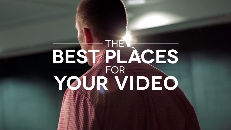 The-Best-Places-for-Your-Video