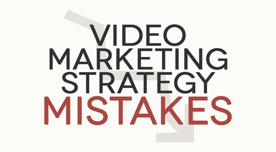 Video Marketing Strategy Mistakes
