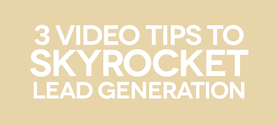 3 Video Tips To Skyrocket Lead Generation