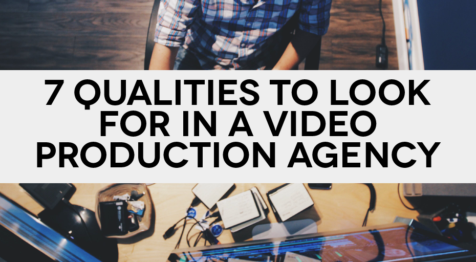 7 Qualities To Look For In A Video production Agency